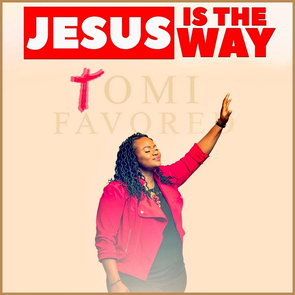 """DOWNLOAD Mp3: Tomi Favored – """"Jesus is the Way"""""""