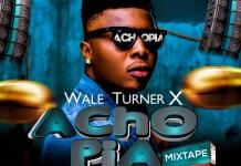 DOWNLOAD: DJ MoreMuzic & Wale Turner – Achopia Mixtape