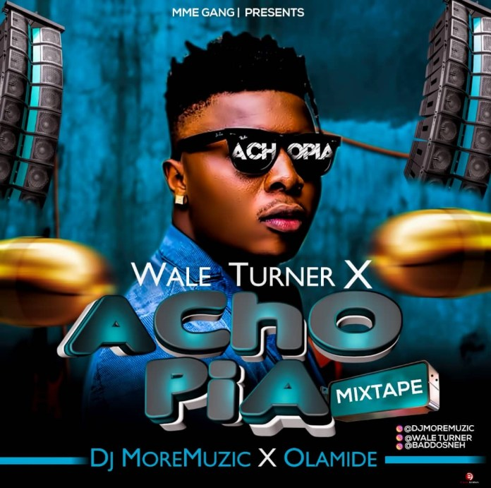 DOWNLOAD: DJ MoreMuzic & Wale Turner – Achopia Mixtape