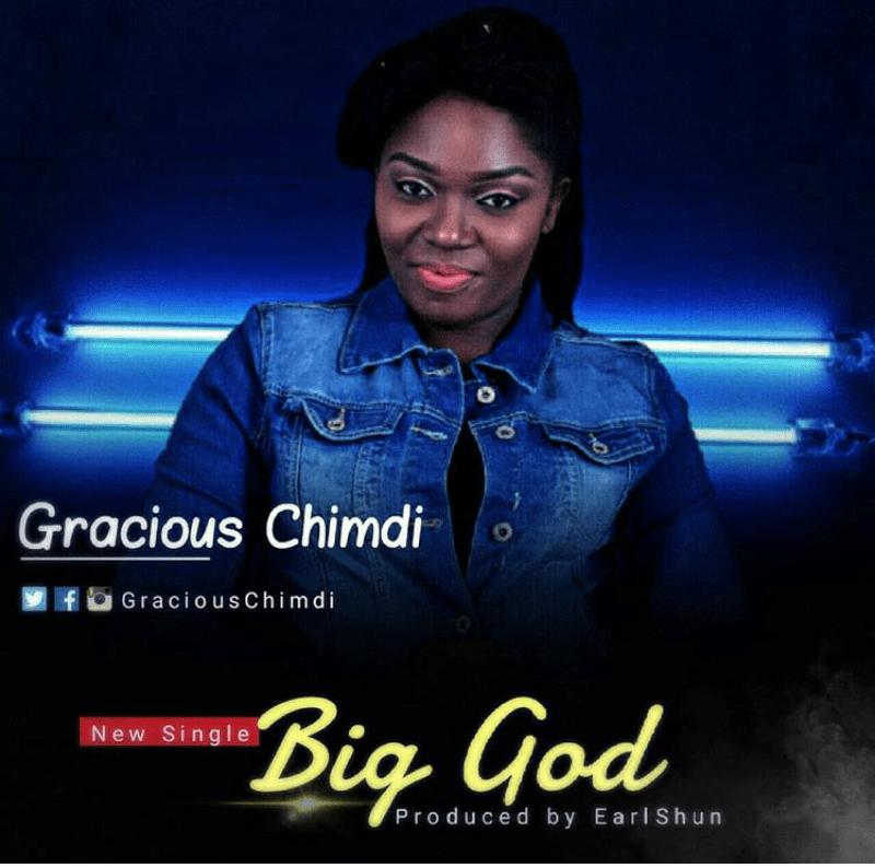 DOWNLOAD Music: Gracious Chimdi – Big God