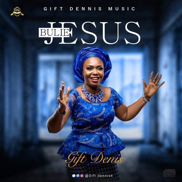 DOWNLOAD Audio: Gift Dennis – Bulie Jesus