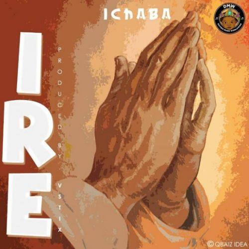 DOWNLOAD AUDIO: Ichaba – Ire (Prod. by Vstix)