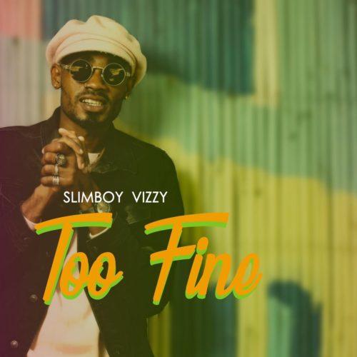 """[Audio] Slimboy Vizzy – """"Too Fine"""" 1"""