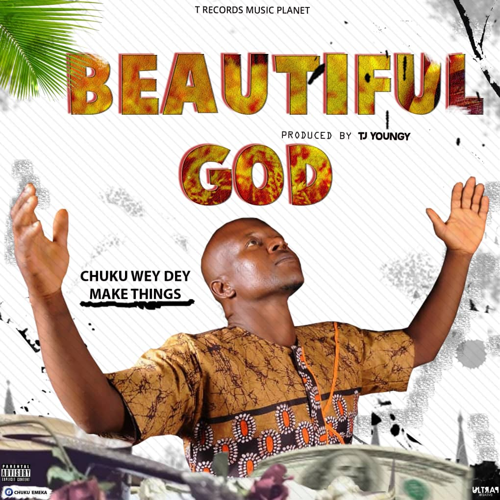 Music: Beautiful God By Chuku wey dey make things