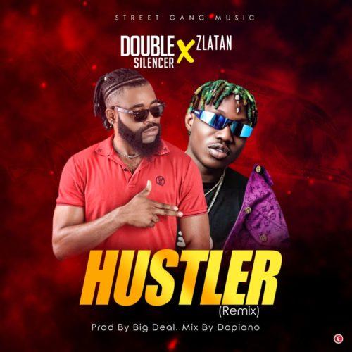 DOWNLOAD: Double Silencer – Hustler (Remix) ft. Zlatan