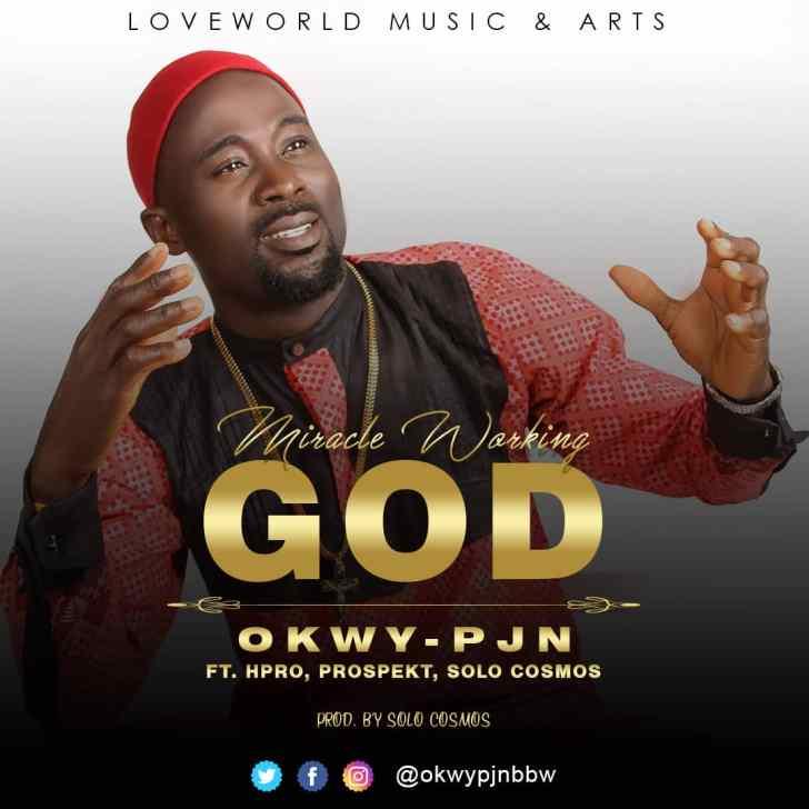 DOWNLOAD mp3: OKWY PJN – Miracle Working God
