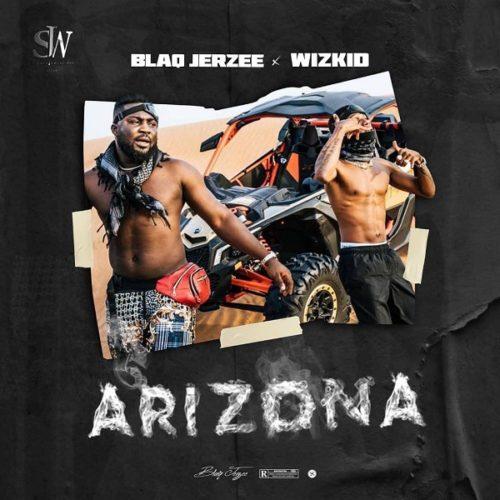 DOWNLOAD MP3: Blaq Jerzee x Wizkid – Arizona