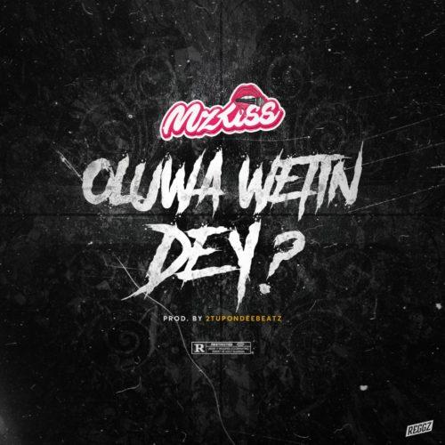 DOWNLOAD MP3: Mz Kiss – Oluwa Wetin Dey