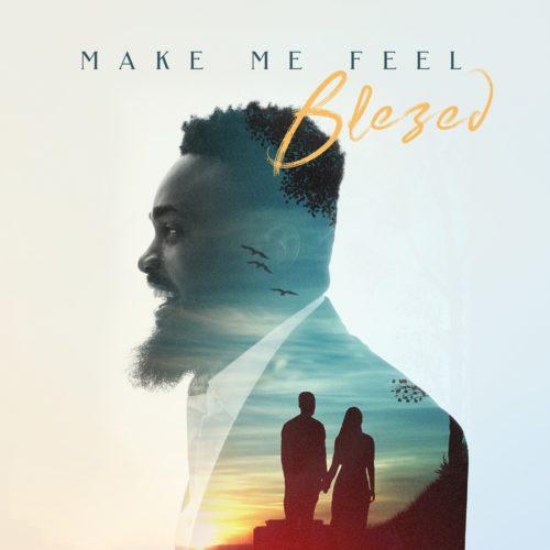 DOWNLOAD MP3: Blezed – Make Me Feel