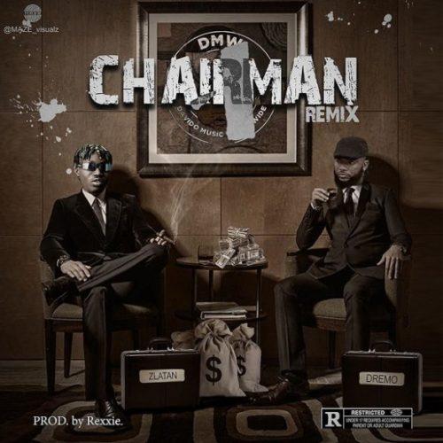 [Lyrics] Dremo – Chairman (Remix) ft. Zlatan