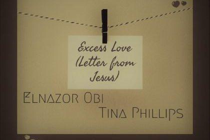 DOWNLOAD MP3: Elnazor Obi – Excess Love (ft) Tina Phillips