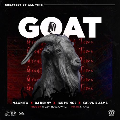 DOWNLOAD MP3: Magnito  ft. Ice Prince, DJ Kenny, Karl Williams – GOAT