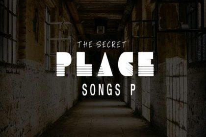 DOWNLOAD MP3: Songs P – The Secret Place