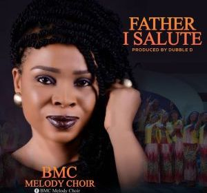 DOWNLOAD MP3: BMC Melody Choir – Father I Salute You