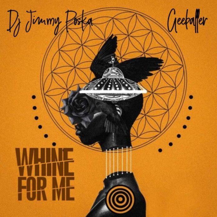 DOWNLOAD MP3: Dj Jimmy Poska Ft. Gee baller – Whine For Me