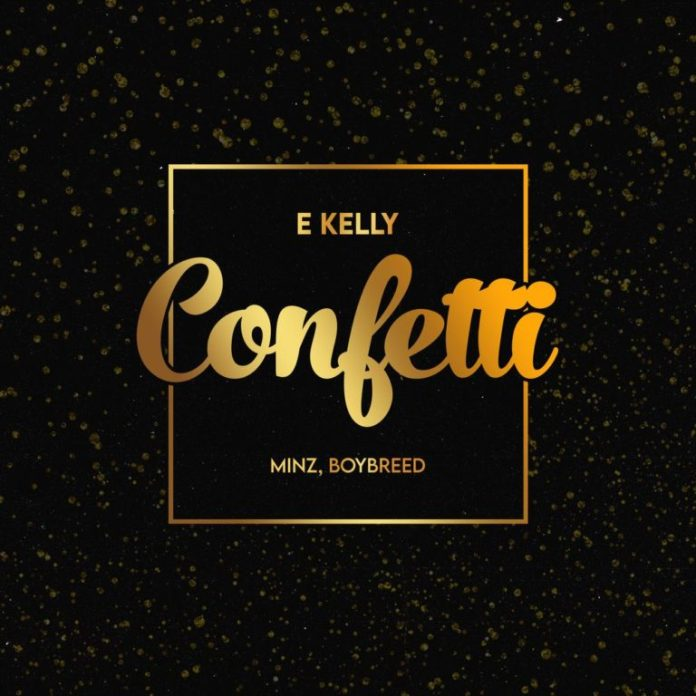DOWNLOAD MP3: Audio: E Kelly  ft. Boybreed x Minz – Confetti