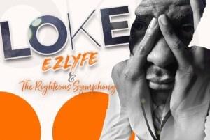 DOWNLOAD MP3: EZLyfe – Loke ft The Righteous Symphony