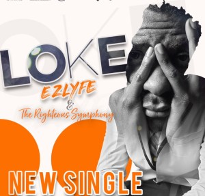 DOWNLOAD MP3: EZLyfe – Loke ft The Righteous Symphony