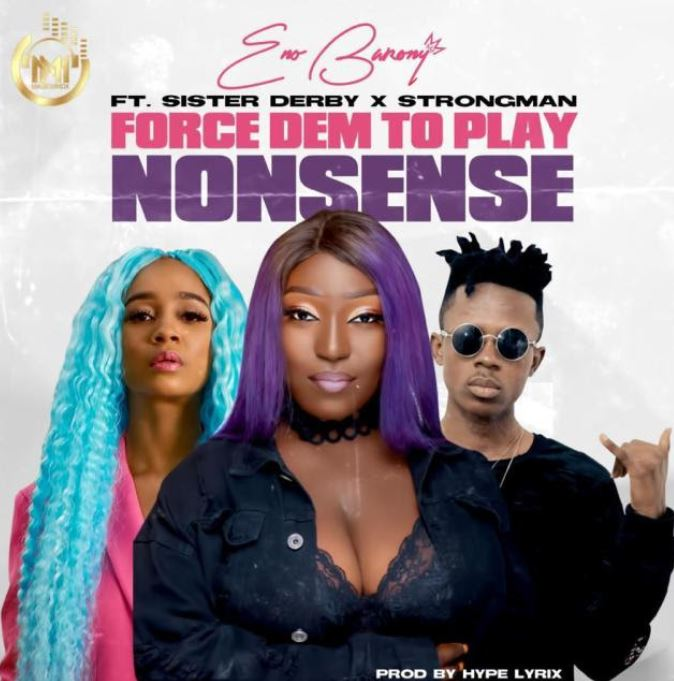 DOWNLOAD MP3: Eno Barony – Force Dem To Play Nonsense Ft Sister Deborah & Strongman