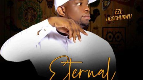 DOWNLOAD MP3: Eze Ugochukwu – Eternal Life (Prod. Lino)