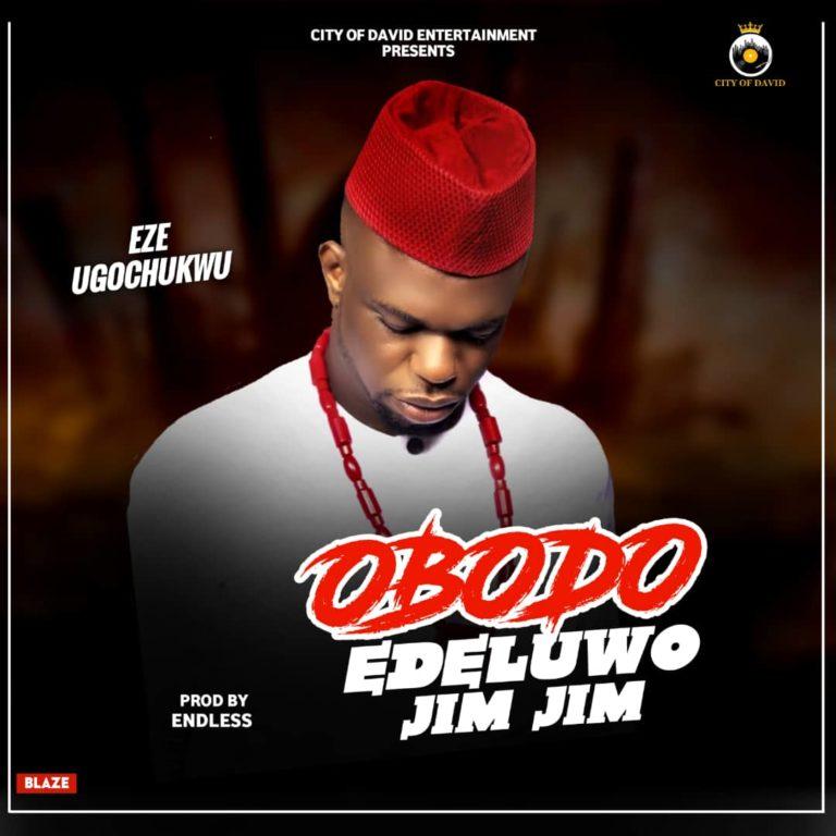 DOWNLOAD MP3: Eze Ugochukwu – Obodo Edeluwo Jim Jim