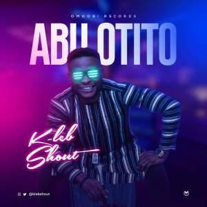 DOWNLOAD MP3: KLeb Shout – Abu Otito