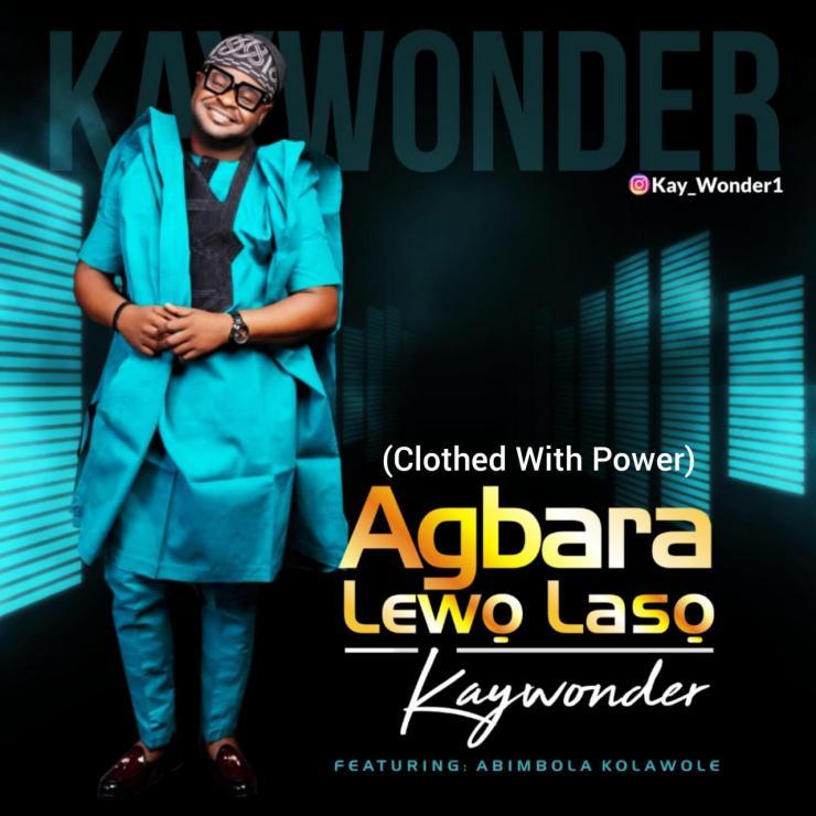 DOWNLOAD MP3: Kay Wonder – Agbara Lewo Laso ft Abimbola Kolawole