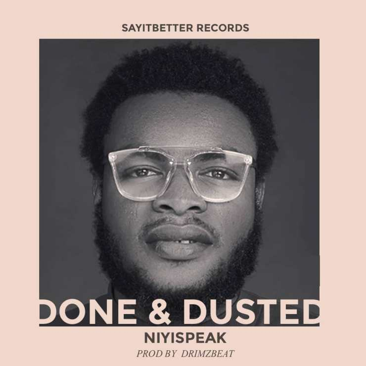 DOWNLOAD MP3: Niyispeak – Done & Dusted