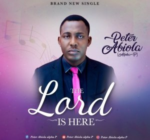 DOWNLOAD MP3: Peter Abiola – The Lord is Here