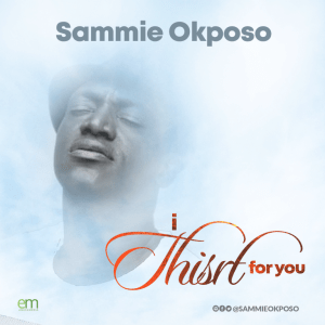 DOWNLOAD MP3: Sammie Okposo – I Thirst For You