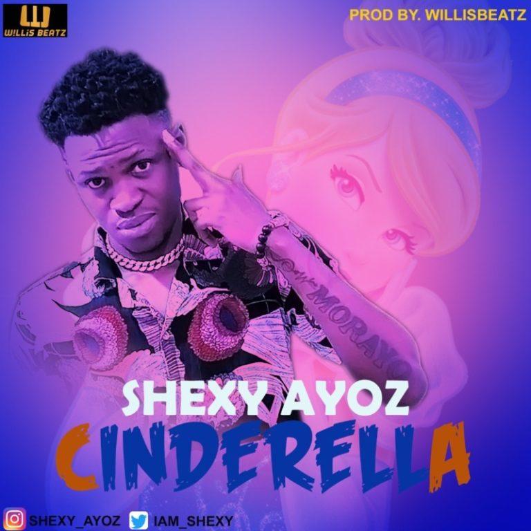 DOWNLOAD MP3: Shexy Ayoz – Cinderella (Prod. By WillisBeatz)