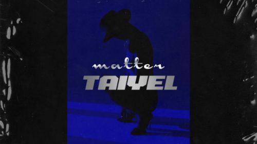 DOWNLOAD MP3: Taiyel – Matter