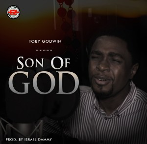 DOWNLOAD MP3: Toby Godwin – Son of God