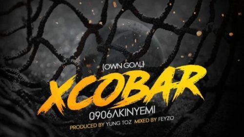 DOWNLOAD MP3: 0906Akinyemi – Xcobar (Own Goal)