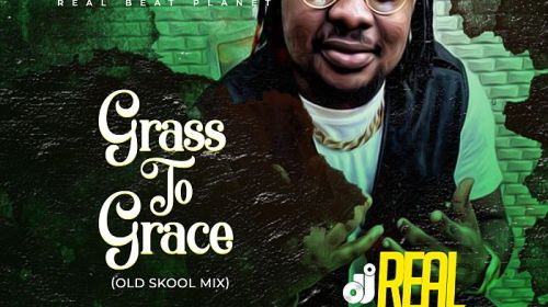 [Mixtape] DJ Real – Grass To Grace (Old Skool Mix)