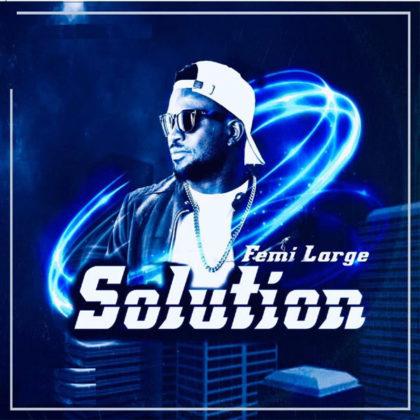 DOWNLOAD MP3: Femi Large – Solution
