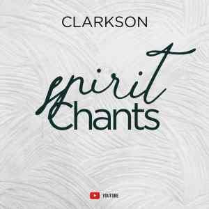 DOWNLOAD MP3: Clarkson Ikwunze – Spirit Chants