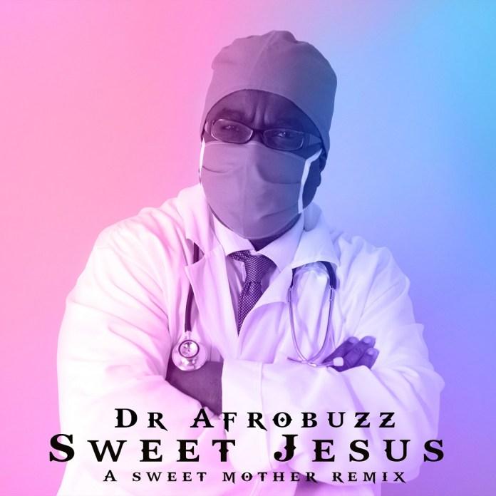 DOWNLOAD MP3: Dr Afrobuzz – Sweet Jesus