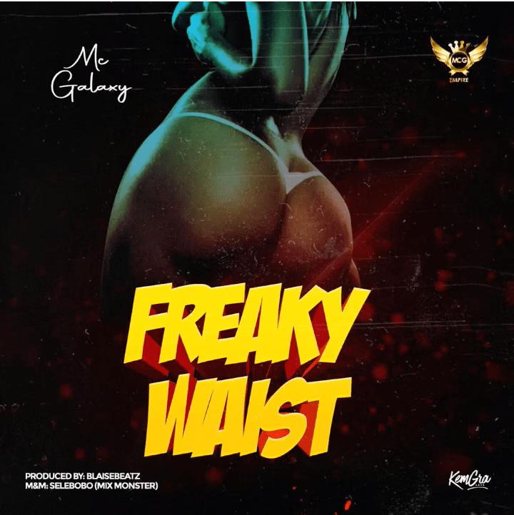 DOWNLOAD MP3: MC Galaxy – Freaky Waist