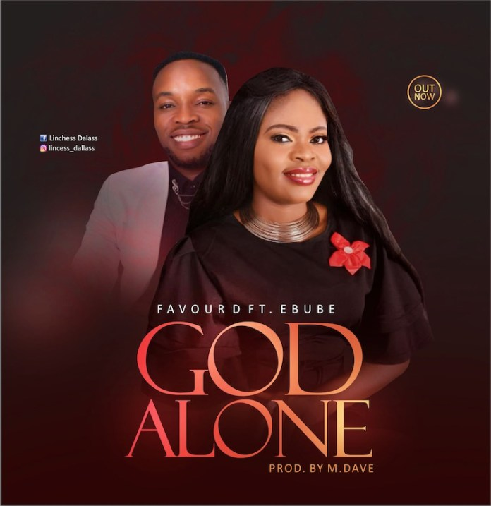 DOWNLOAD MP3: Favour D ft. Ebube – God Alone