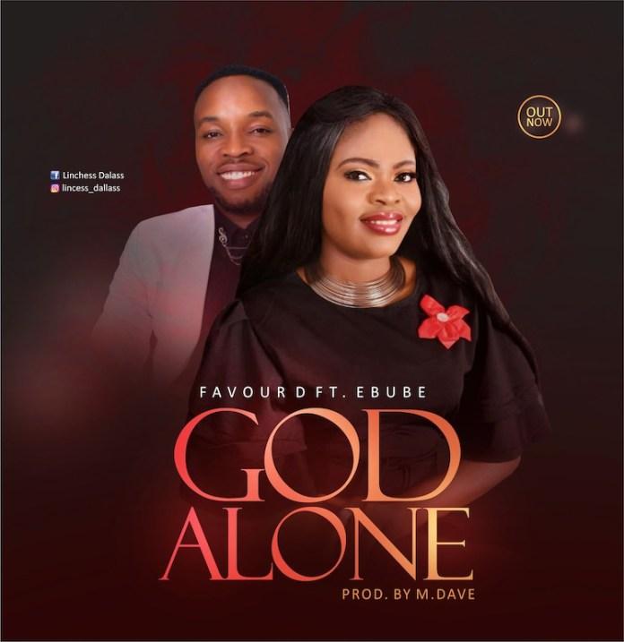 DOWNLOAD MP3: Favour D ft. Ebube – God Alone