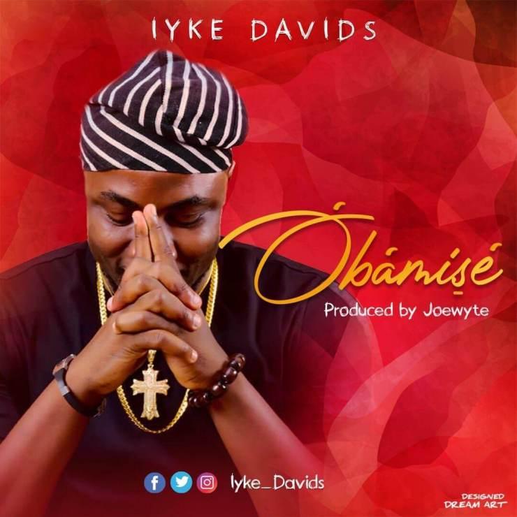 DOWNLOAD MP3: Obamise – Iyke Davids