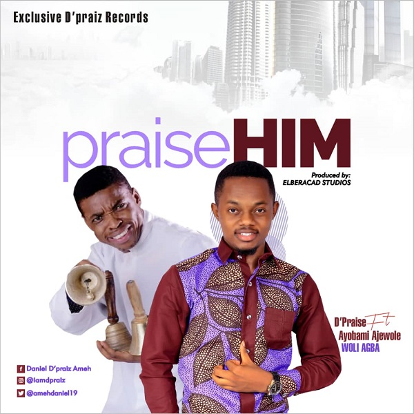 DOWNLOAD MP3: Praise Him – D'Praiz Ft. Ayo Ajewole