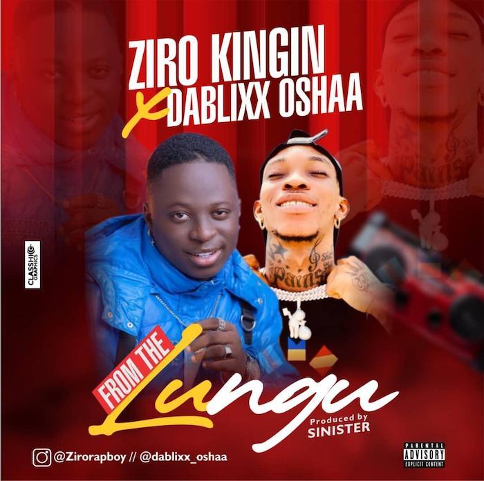 DOWNLOAD MP3: Ziro Kingin Ft. Dablixx Oshaa – From The Lungu