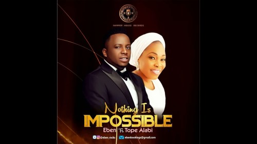 DOWNLOAD MP3: Eben Ft Tope Alabi – Nothing Is Impossible