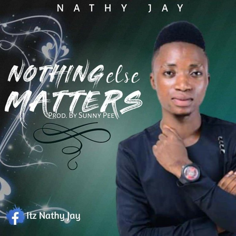 DOWNLOAD MP3: Nathy Jay – Nothing Else Matters