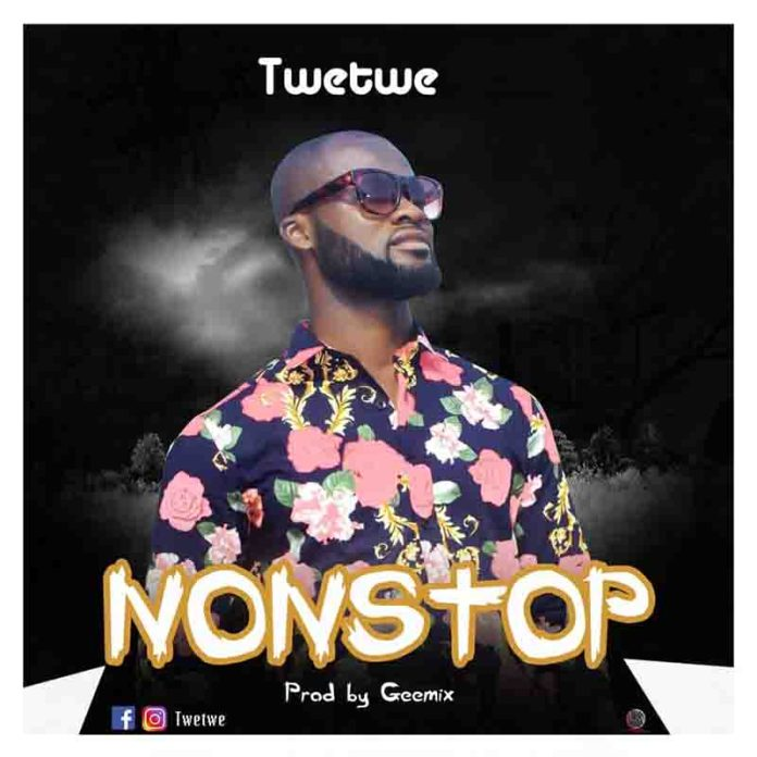 DOWNLOAD MP3: Twetwe – Nonstop (Why Should I Stop)