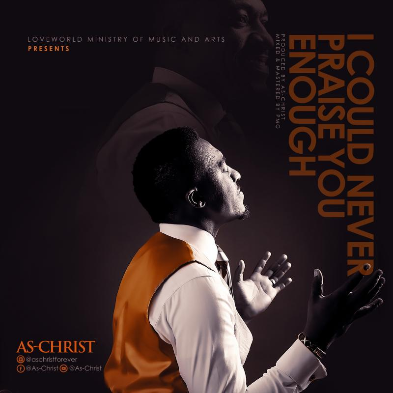 DOWNLOAD MP3: As-Christ – I Could Never Praise You Enough