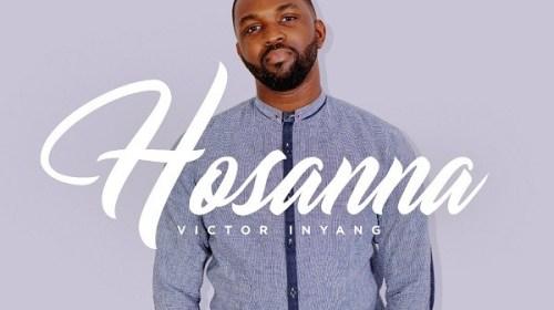 DOWNLOAD MP3: Hosanna – Victor Inyang