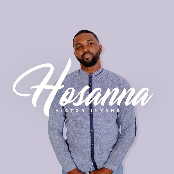 DOWNLOAD MP3: Hosanna – Victor Inyang